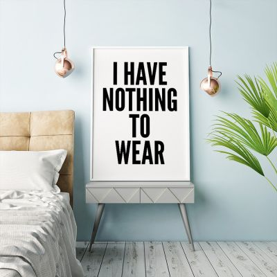 Exklusiv bei uns - Poster Nothing To Wear by MottosPrint