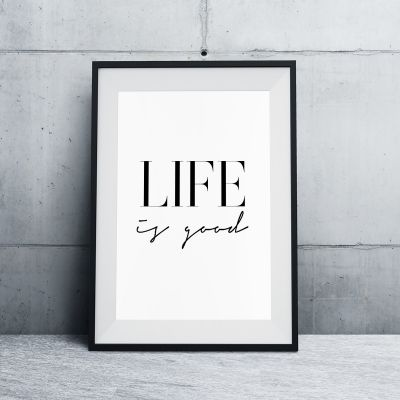 Exklusiv bei uns - Poster Life Is Good by MottosPrint